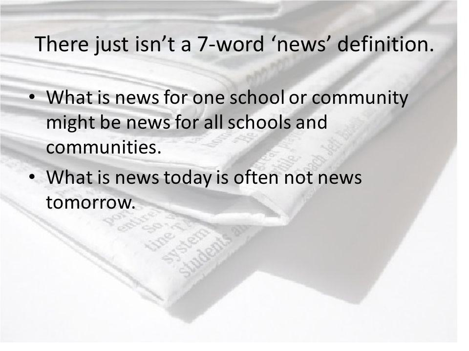 There just isnt a 7-word news definition.
