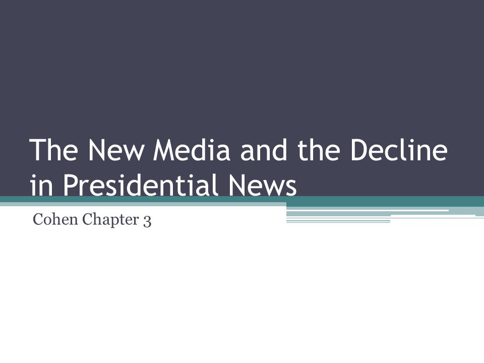 The New Media and the Decline in Presidential News Cohen Chapter 3