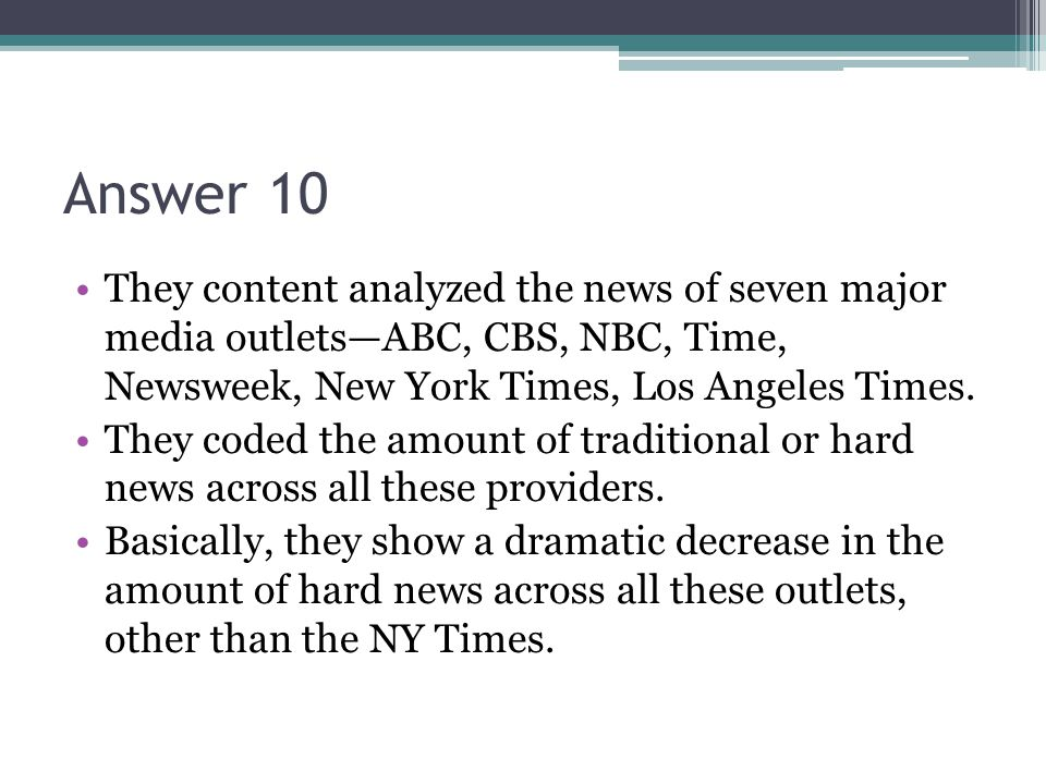 Answer 10 They content analyzed the news of seven major media outletsABC, CBS, NBC, Time, Newsweek, New York Times, Los Angeles Times.