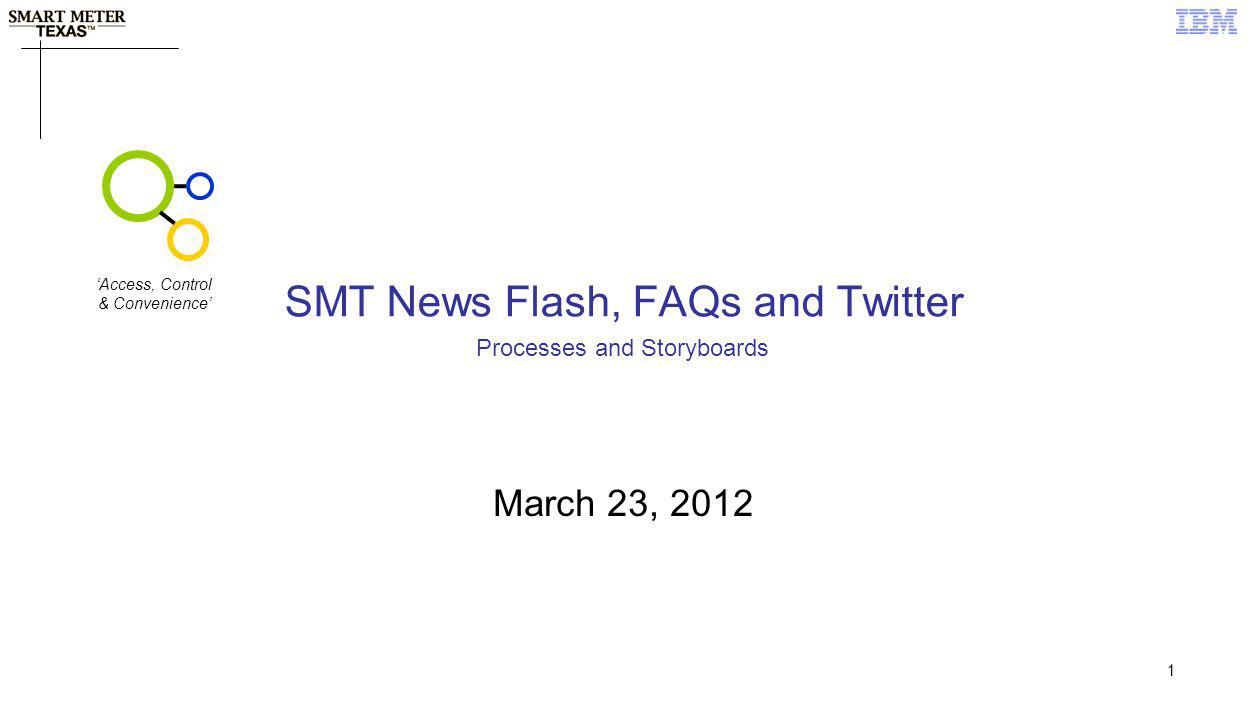 1 SMT News Flash, FAQs and Twitter March 23, 2012 Processes and Storyboards Access, Control & Convenience