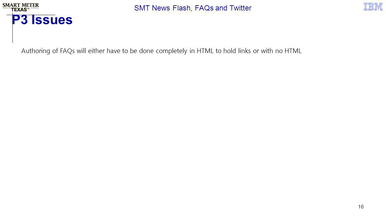 16 P3 Issues SMT News Flash, FAQs and Twitter Authoring of FAQs will either have to be done completely in HTML to hold links or with no HTML