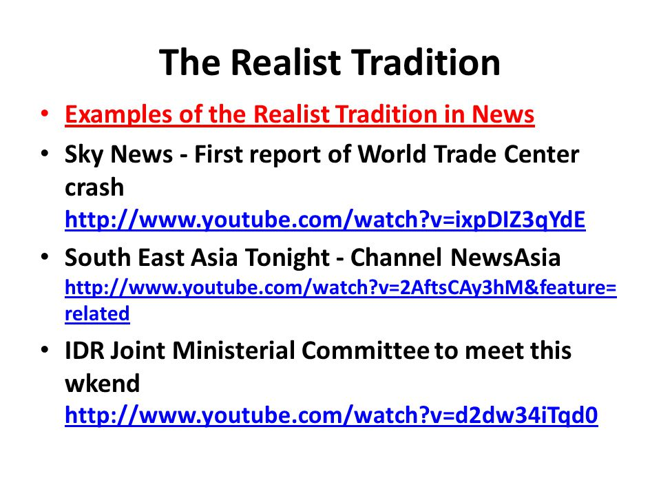 The Realist Tradition Examples of the Realist Tradition in News Sky News - First report of World Trade Center crash http://www.youtube.com/watch?v=ixp