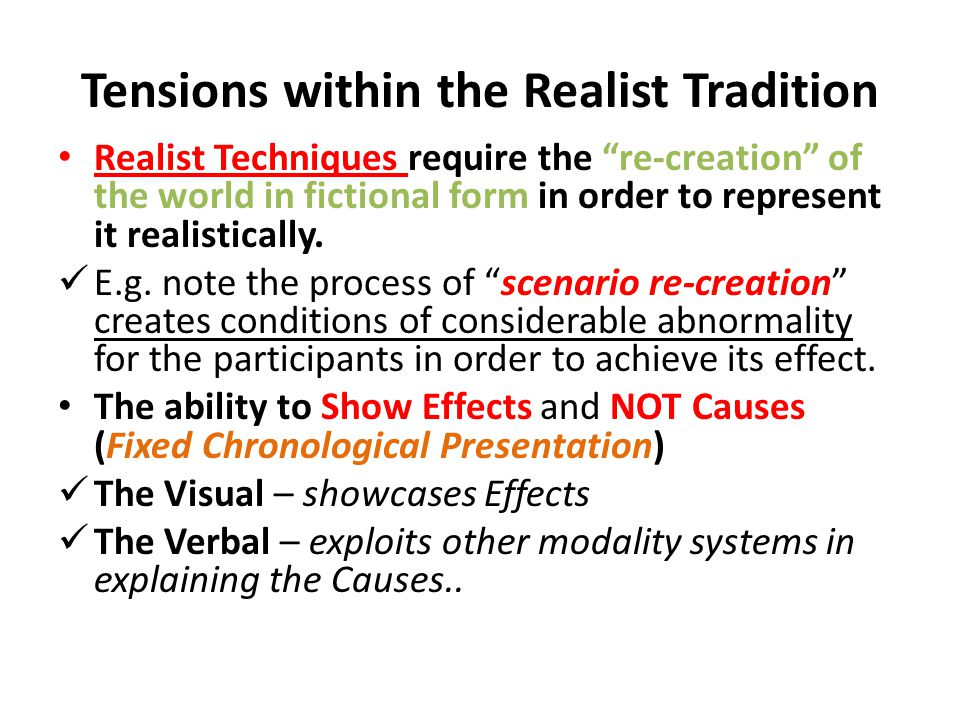 Tensions within the Realist Tradition Realist Techniques require the re-creation of the world in fictional form in order to represent it realistically