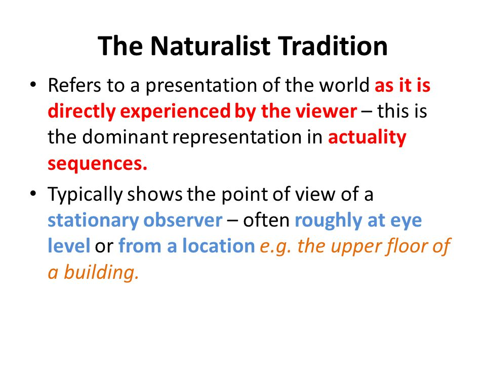 The Naturalist Tradition Refers to a presentation of the world as it is directly experienced by the viewer – this is the dominant representation in ac