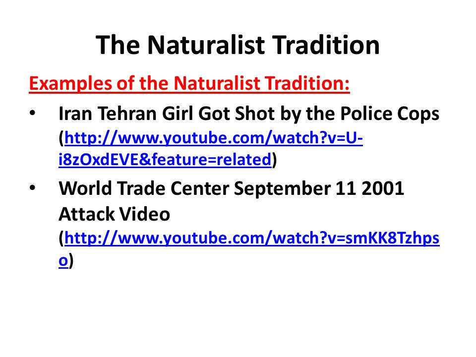The Naturalist Tradition Examples of the Naturalist Tradition: Iran Tehran Girl Got Shot by the Police Cops (http://www.youtube.com/watch?v=U- i8zOxdE
