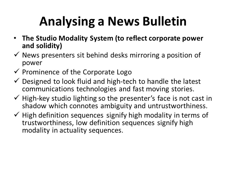 Analysing a News Bulletin The Studio Modality System (to reflect corporate power and solidity) News presenters sit behind desks mirroring a position o