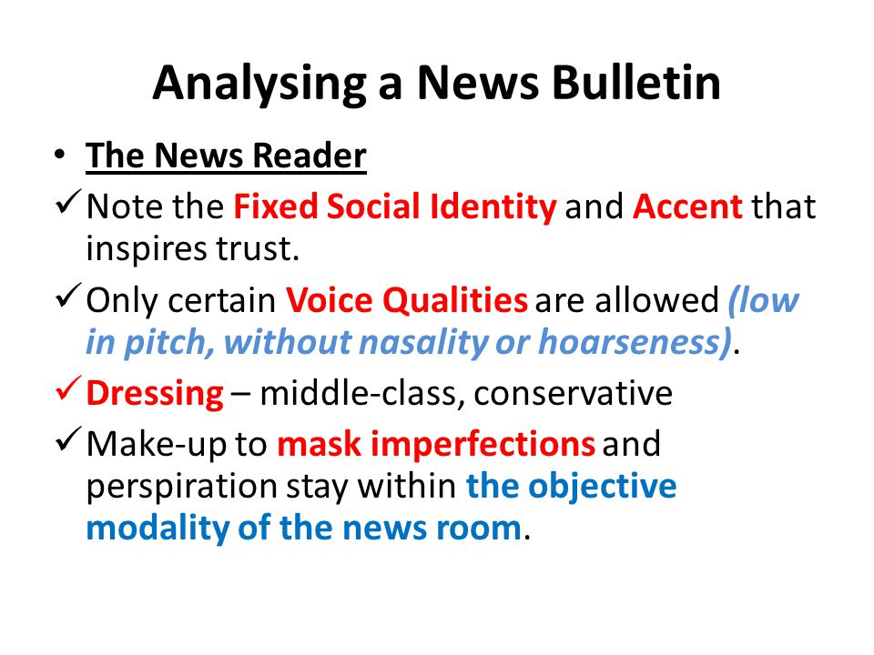 Analysing a News Bulletin The News Reader Note the Fixed Social Identity and Accent that inspires trust. Only certain Voice Qualities are allowed (low