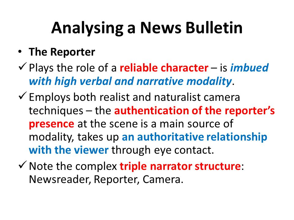 Analysing a News Bulletin The Reporter Plays the role of a reliable character – is imbued with high verbal and narrative modality. Employs both realis