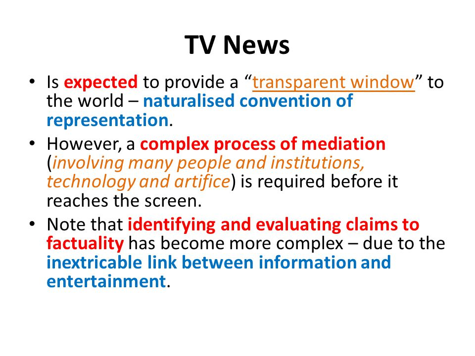 TV News Is expected to provide a transparent window to the world – naturalised convention of representation. However, a complex process of mediation (