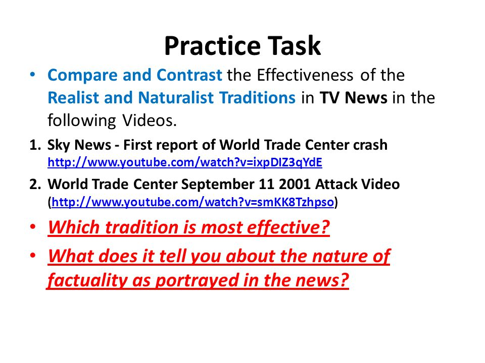 Practice Task Compare and Contrast the Effectiveness of the Realist and Naturalist Traditions in TV News in the following Videos. 1.Sky News - First r