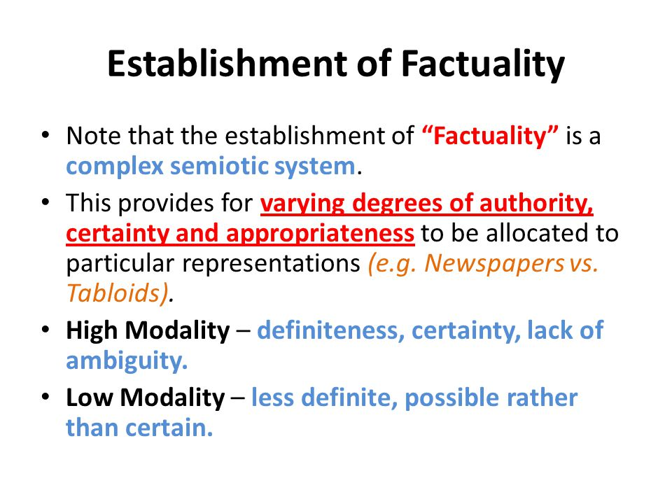 Establishment of Factuality Note that the establishment of Factuality is a complex semiotic system. This provides for varying degrees of authority, ce