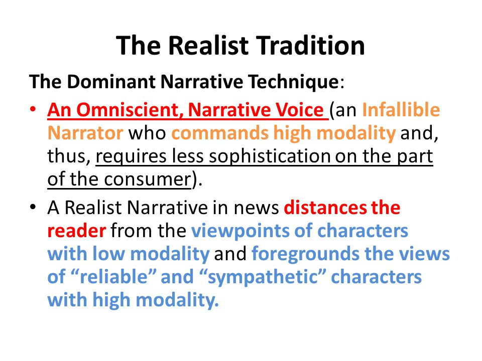 The Realist Tradition The Dominant Narrative Technique: An Omniscient, Narrative Voice (an Infallible Narrator who commands high modality and, thus, r