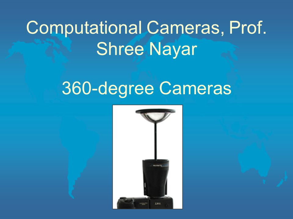 Computational Cameras, Prof. Shree Nayar 360-degree Cameras