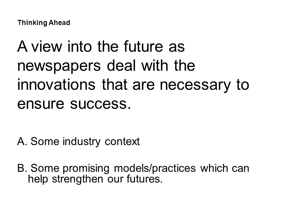 A. Some industry context B. Some promising models/practices which can help strengthen our futures.