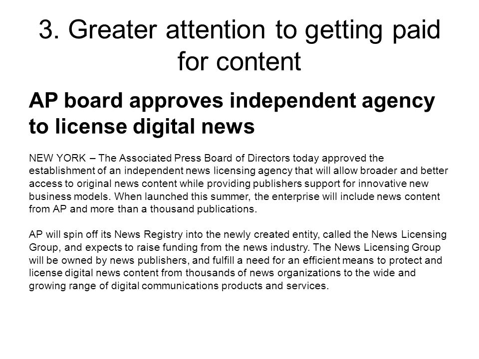 AP board approves independent agency to license digital news NEW YORK – The Associated Press Board of Directors today approved the establishment of an independent news licensing agency that will allow broader and better access to original news content while providing publishers support for innovative new business models.