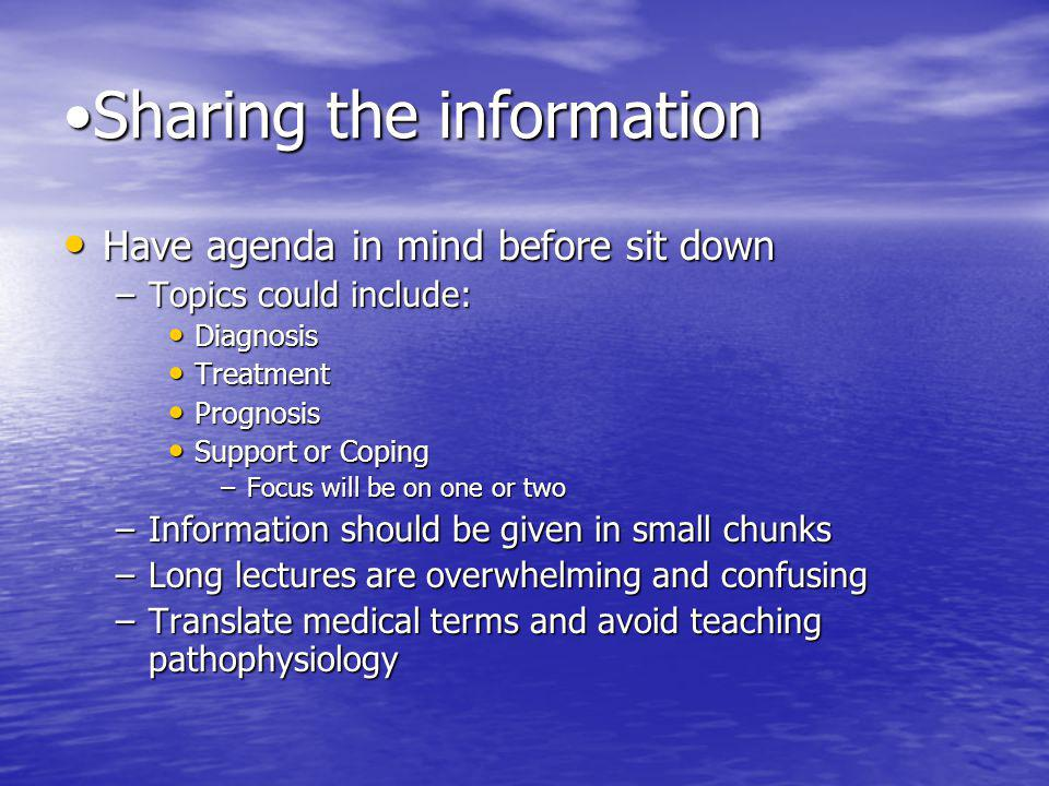 Sharing the informationSharing the information Have agenda in mind before sit down Have agenda in mind before sit down –Topics could include: Diagnosi