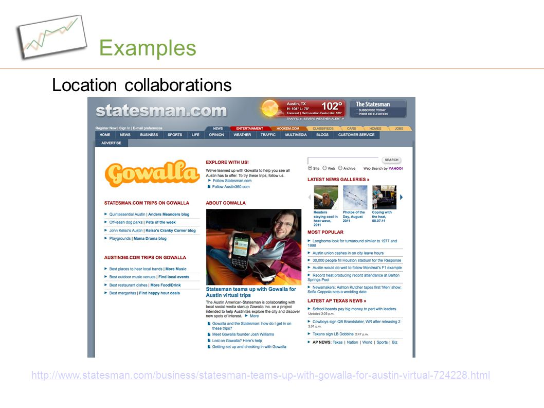 Examples Location collaborations http://www.statesman.com/business/statesman-teams-up-with-gowalla-for-austin-virtual-724228.html