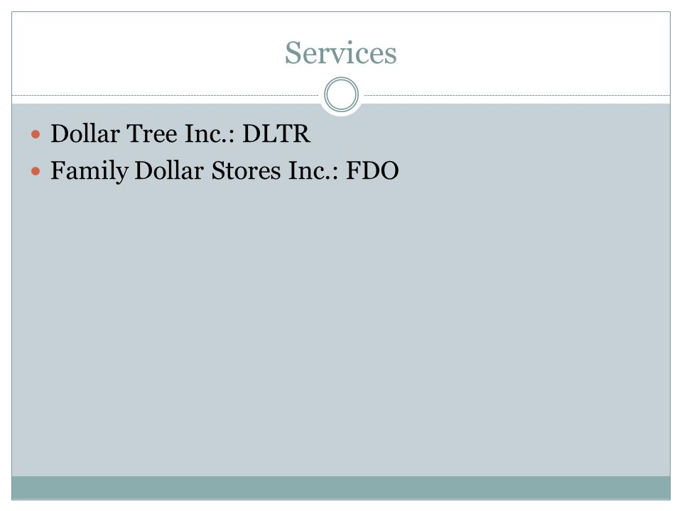 Services Dollar Tree Inc.: DLTR Family Dollar Stores Inc.: FDO
