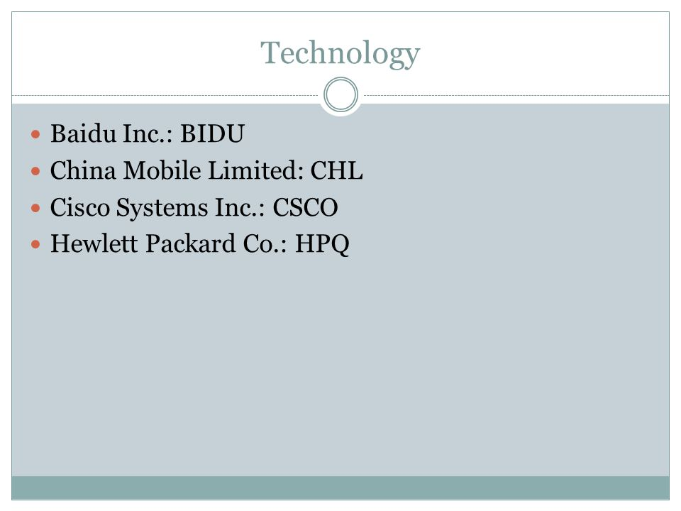 Technology Baidu Inc.: BIDU China Mobile Limited: CHL Cisco Systems Inc.: CSCO Hewlett Packard Co.: HPQ