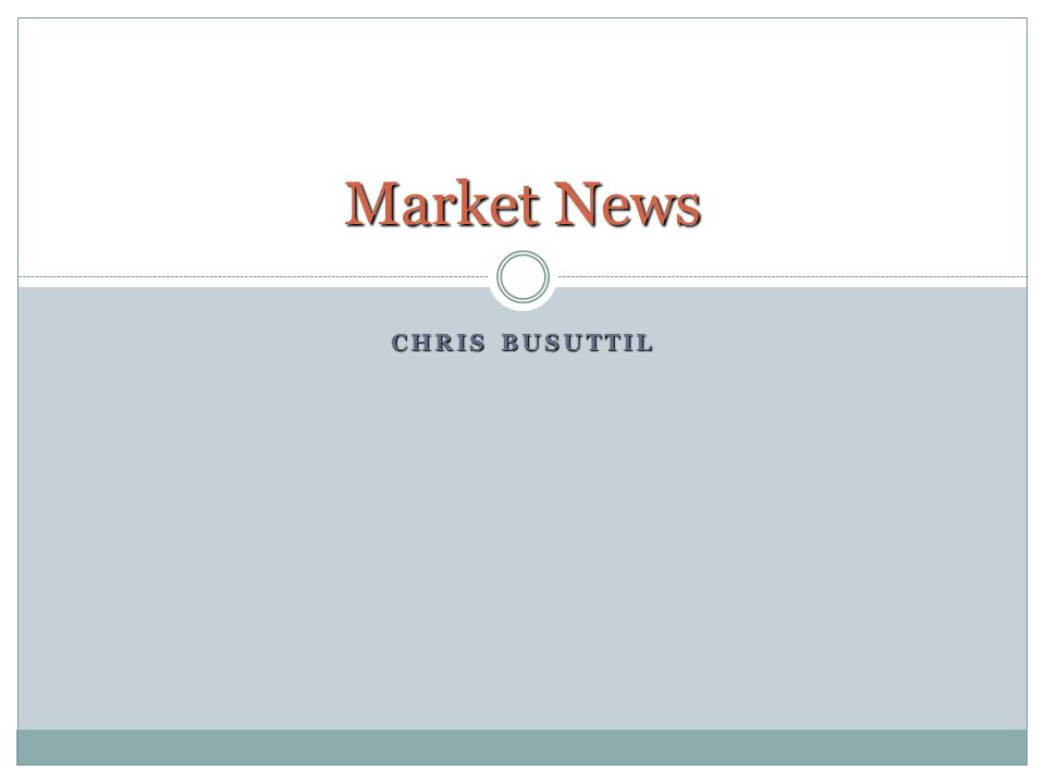 CHRIS BUSUTTIL Market News