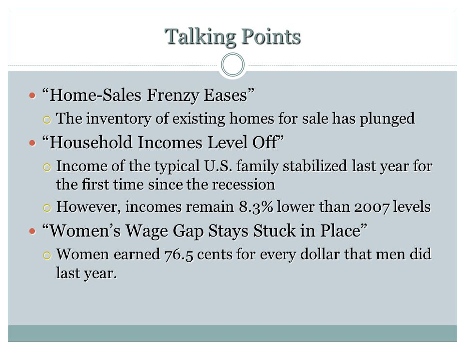 Talking Points Home-Sales Frenzy Eases Home-Sales Frenzy Eases The inventory of existing homes for sale has plunged The inventory of existing homes for sale has plunged Household Incomes Level Off Household Incomes Level Off Income of the typical U.S.