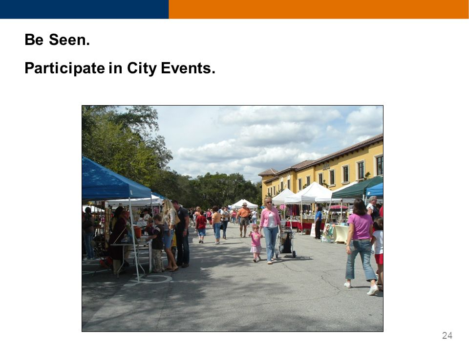 24 Be Seen. Participate in City Events.