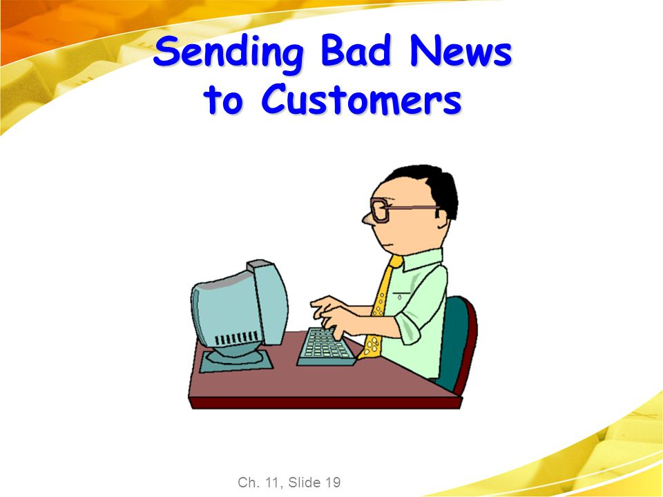 Ch. 11, Slide 19 Sending Bad News to Customers