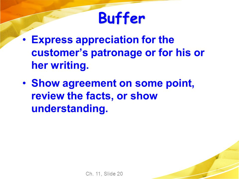Ch. 11, Slide 20 Buffer Express appreciation for the customers patronage or for his or her writing. Show agreement on some point, review the facts, or