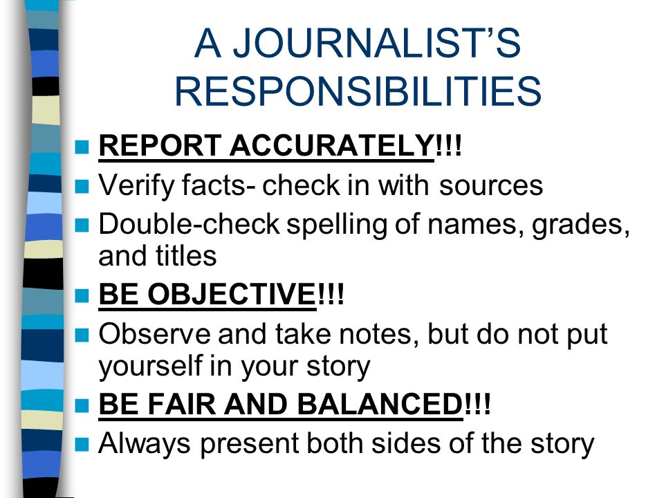 A JOURNALISTS RESPONSIBILITIES REPORT ACCURATELY!!.