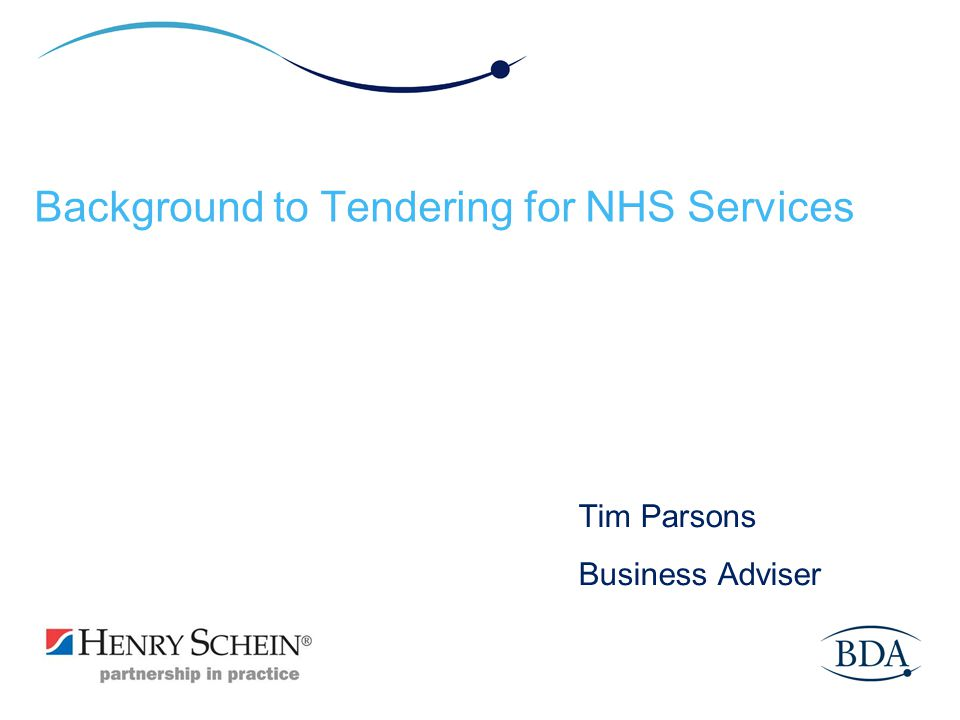 Background to Tendering for NHS Services Tim Parsons Business Adviser