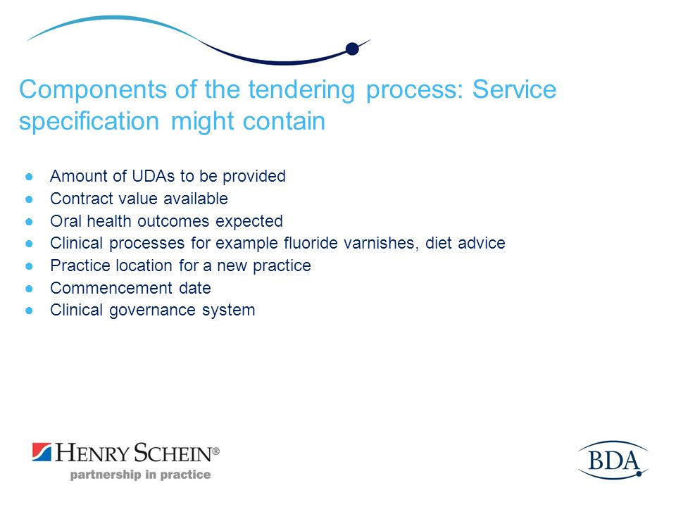 Components of the tendering process: Service specification might contain Amount of UDAs to be provided Contract value available Oral health outcomes e