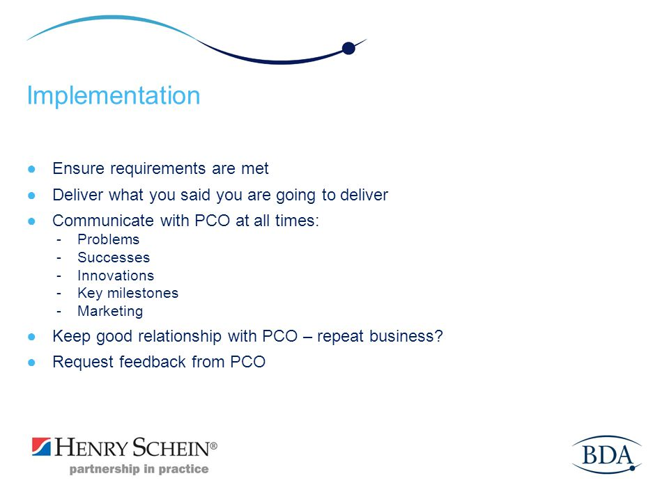 Implementation Ensure requirements are met Deliver what you said you are going to deliver Communicate with PCO at all times: - Problems - Successes -I