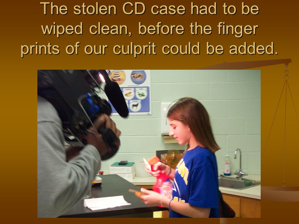 The stolen CD case had to be wiped clean, before the finger prints of our culprit could be added.