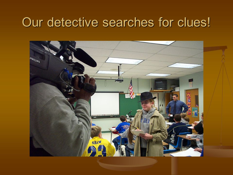 Our detective searches for clues!