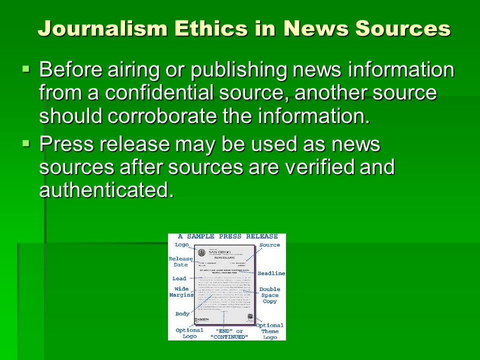 Journalism Ethics in News Sources Before airing or publishing news information from a confidential source, another source should corroborate the information.