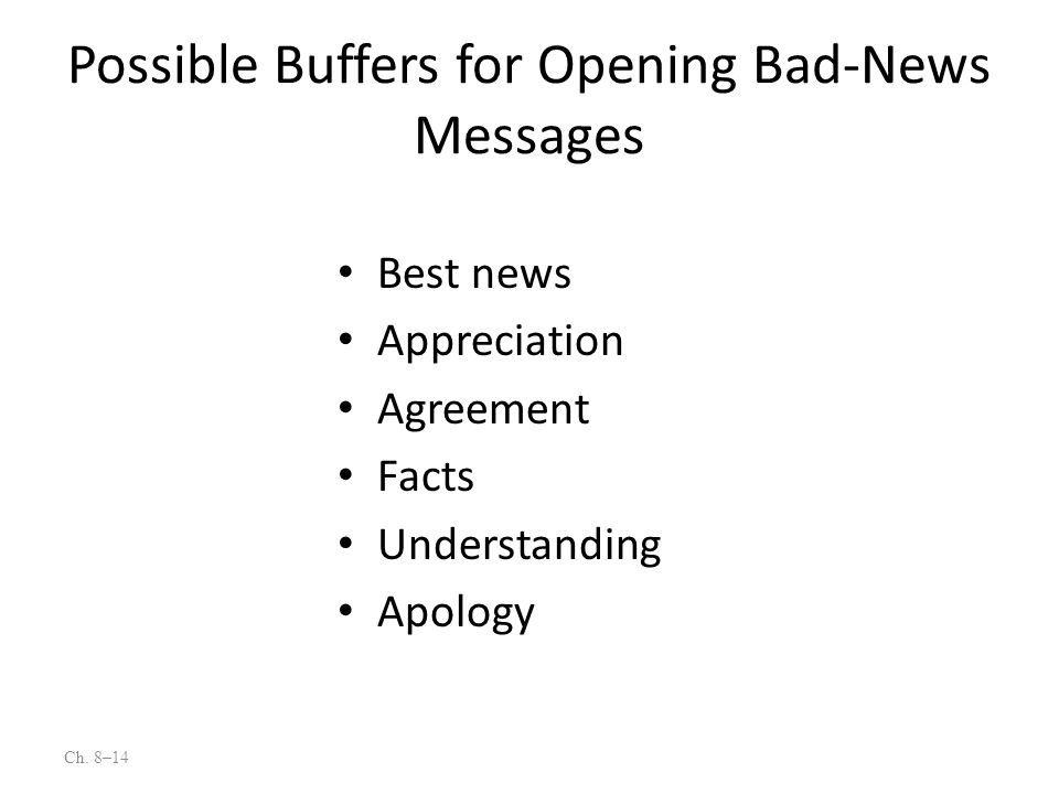 Ch. 8–14 Possible Buffers for Opening Bad-News Messages Best news Appreciation Agreement Facts Understanding Apology