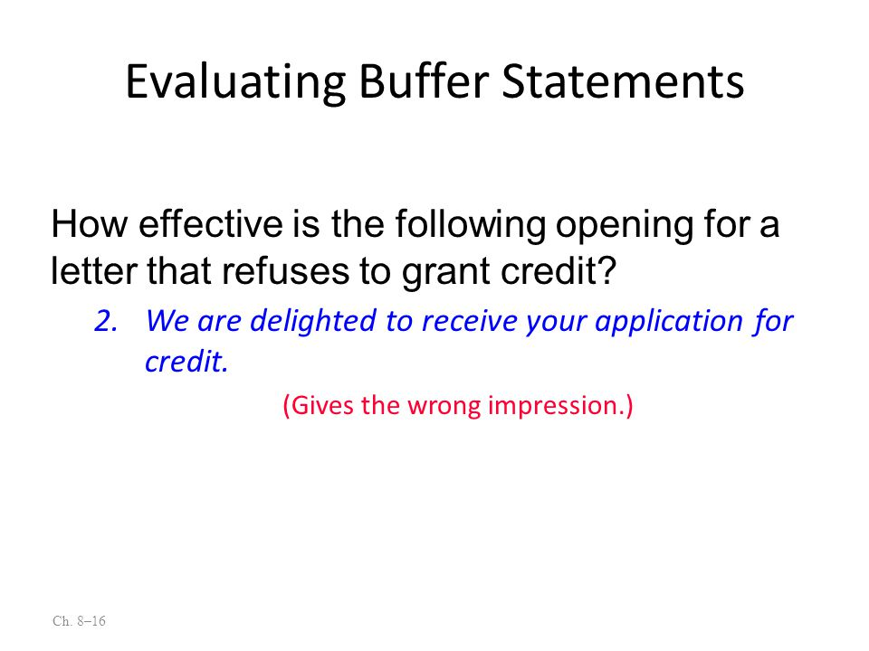 Ch. 8–16 2.We are delighted to receive your application for credit. (Gives the wrong impression.) How effective is the following opening for a letter