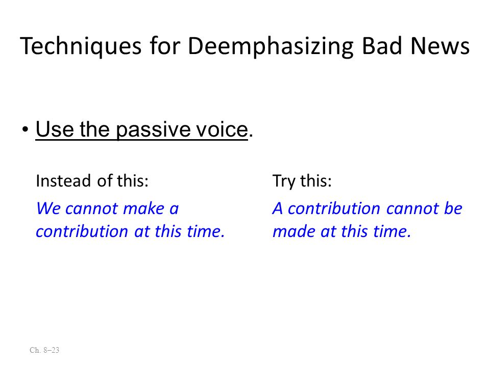 Ch. 8–23 Use the passive voice. Instead of this: We cannot make a contribution at this time. Try this: A contribution cannot be made at this time. Tec