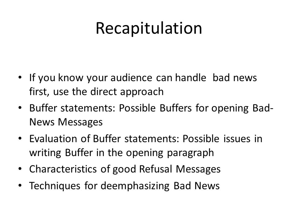 Recapitulation If you know your audience can handle bad news first, use the direct approach Buffer statements: Possible Buffers for opening Bad- News