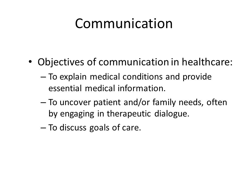 Communication Objectives of communication in healthcare: – To explain medical conditions and provide essential medical information.