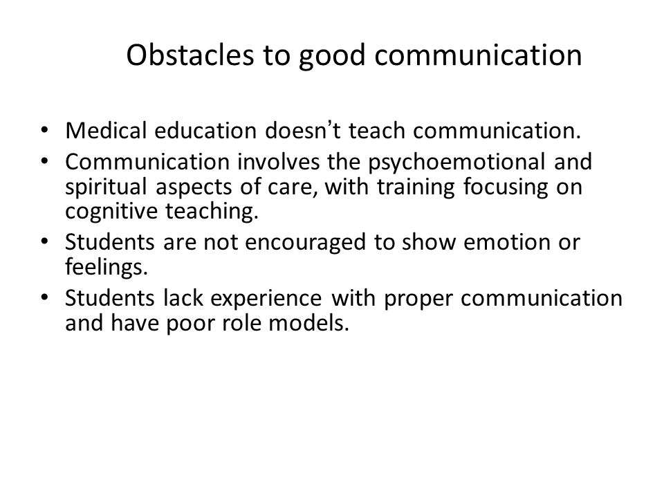 Obstacles to good communication (13,14) Unrealistic expectations of the healthcare system by society.
