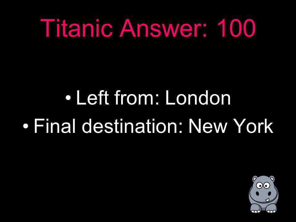 Titanic: 100 From what city did the Titanic leave and in what city was it suppose to arrive