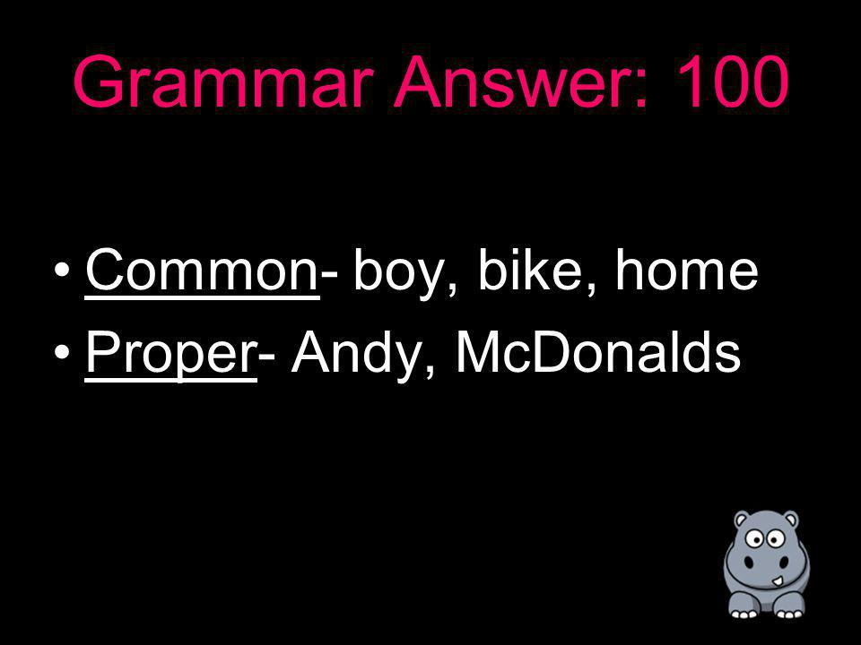 Grammar:100 The young boy, Andy, rode his bike home from McDonalds.