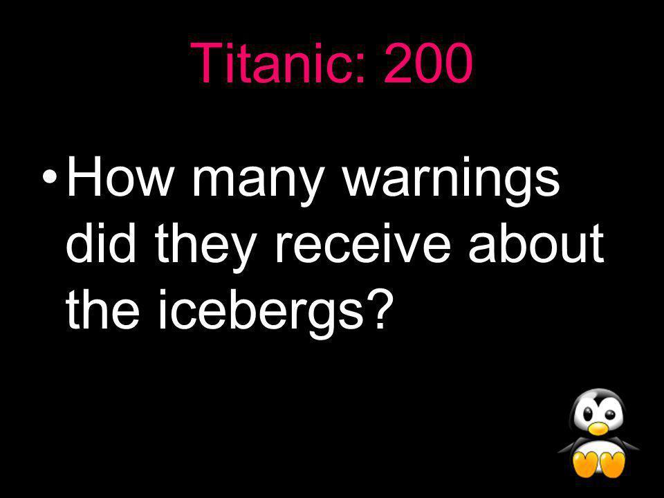 Titanic Answer: 100 Left from: London Final destination: New York