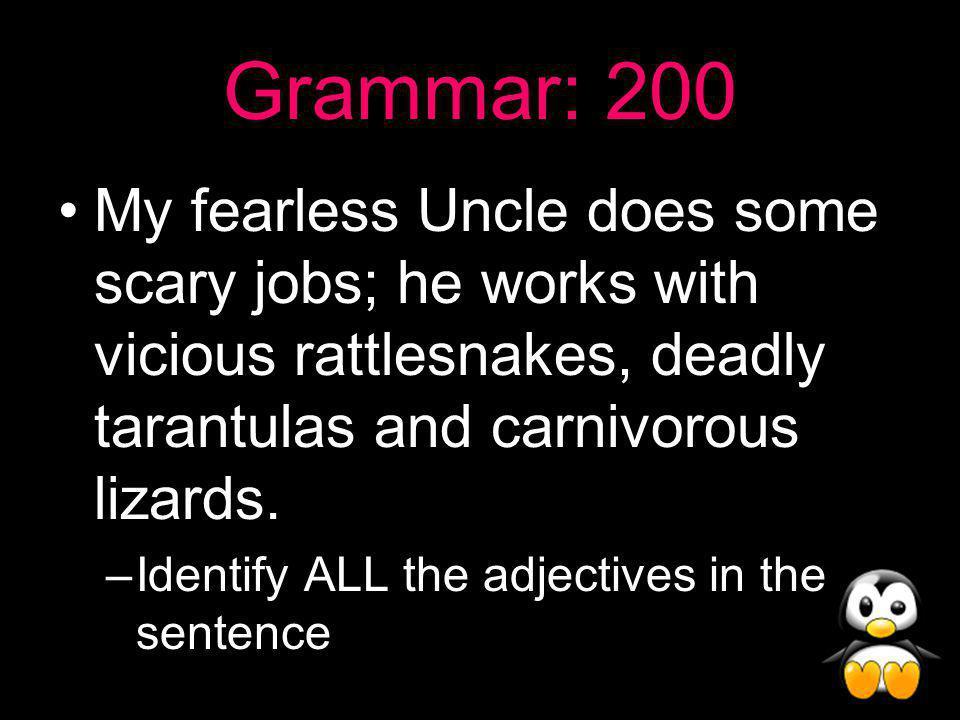 Grammar Answer: 100 Common- boy, bike, home Proper- Andy, McDonalds
