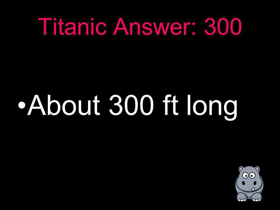 Titanic: 300 According to the text, about how long was the gash created by the iceberg?