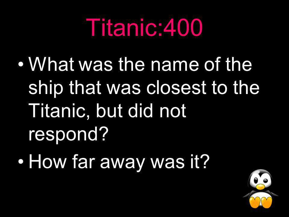 Titanic Answer: 300 About 300 ft long