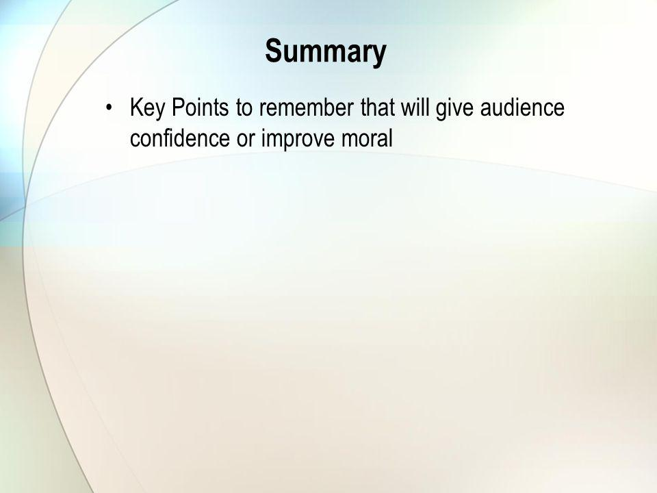 Summary Key Points to remember that will give audience confidence or improve moral
