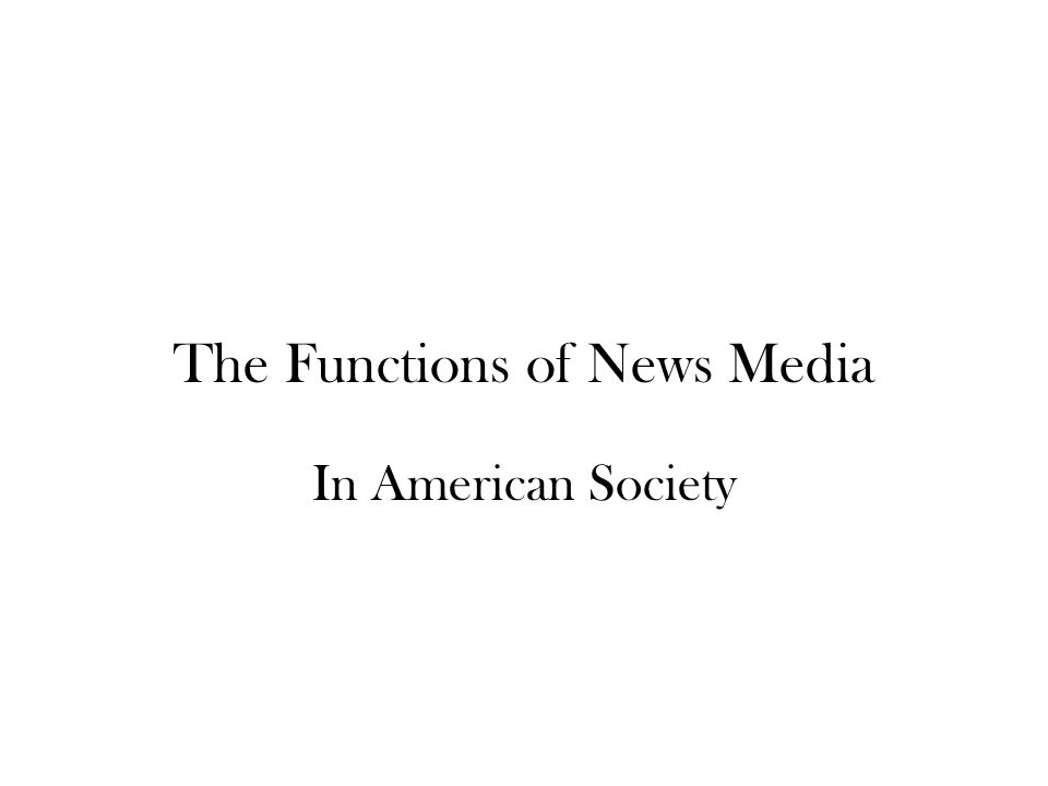 The Functions of News Media In American Society