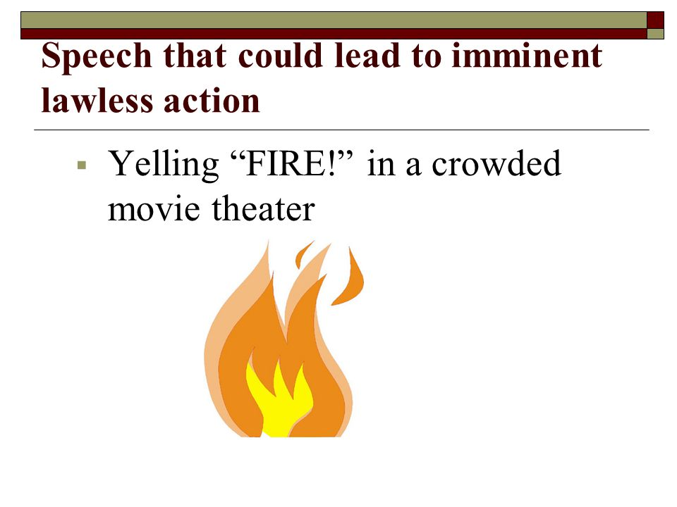 Speech that could lead to imminent lawless action Yelling FIRE! in a crowded movie theater